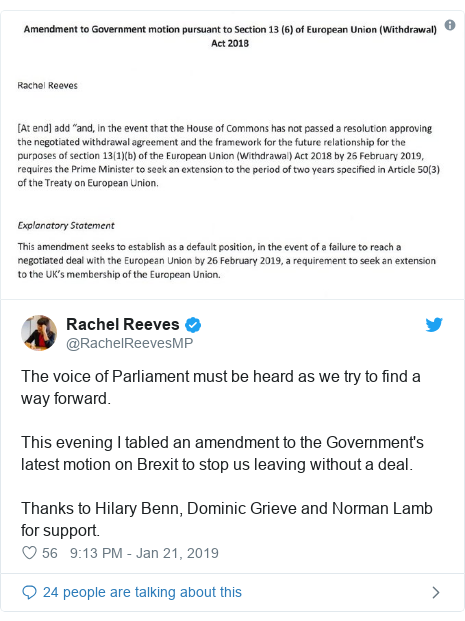 Twitter post by @RachelReevesMP: The voice of Parliament must be heard as we try to find a way forward. This evening I tabled an amendment to the Government's latest motion on Brexit to stop us leaving without a deal.Thanks to Hilary Benn, Dominic Grieve and Norman Lamb for support.