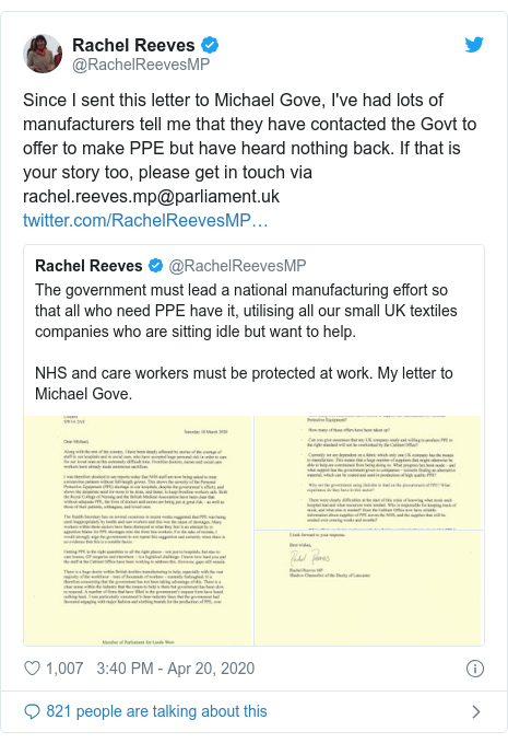 Twitter post by @RachelReevesMP: Since I sent this letter to Michael Gove, I've had lots of manufacturers tell me that they have contacted the Govt to offer to make PPE but have heard nothing back. If that is your story too, please get in touch via rachel.reeves.mp@parliament.uk