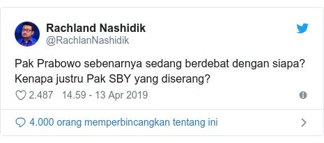 Twitter pesan oleh @RachlanNashidik: Pak Prabowo sebenarnya sedang berdebat dengan siapa? Kenapa justru Pak SBY yang diserang?