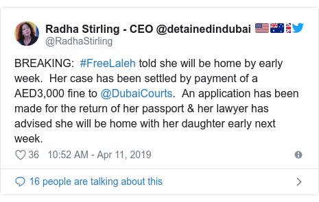 Twitter post by @RadhaStirling: BREAKING   #FreeLaleh told she will be home by early week.  Her case has been settled by payment of a AED3,000 fine to @DubaiCourts.  An application has been made for the return of her passport & her lawyer has advised she will be home with her daughter early next week.
