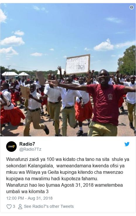 Ujumbe wa Twitter wa @Radio7Tz: Wanafunzi zaidi ya 100 wa kidato cha tano na sita  shule ya sekondari Kalangalala,  wameandamana kwenda ofisi ya mkuu wa Wilaya ya Geita kupinga kitendo cha mwenzao kupigwa na mwalimu hadi kupoteza fahamu.Wanafunzi hao leo Ijumaa Agosti 31, 2018 wametembea umbali wa kilomita 3