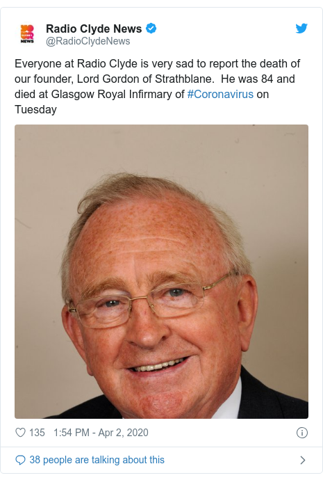Twitter post by @RadioClydeNews: Everyone at Radio Clyde is very sad to report the death of our founder, Lord Gordon of Strathblane.  He was 84 and died at Glasgow Royal Infirmary of #Coronavirus on Tuesday