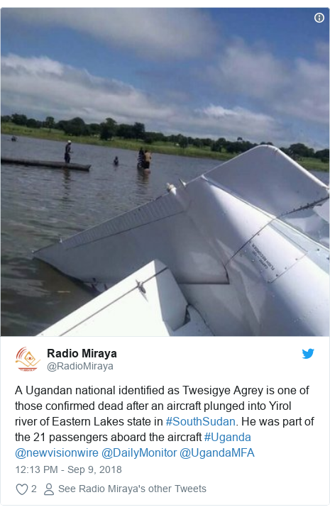 Twitter post by @RadioMiraya: A Ugandan national identified as Twesigye Agrey is one of those confirmed dead after an aircraft plunged into Yirol river of Eastern Lakes state in #SouthSudan. He was part of the 21 passengers aboard the aircraft #Uganda @newvisionwire @DailyMonitor @UgandaMFA