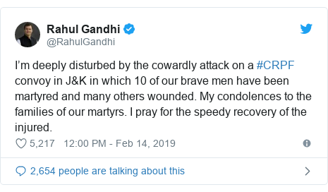 Twitter post by @RahulGandhi: I'm deeply disturbed by the cowardly attack on a #CRPF convoy in J&K in which 10 of our brave men have been martyred and many others wounded. My condolences to the families of our martyrs. I pray for the speedy recovery of the injured.