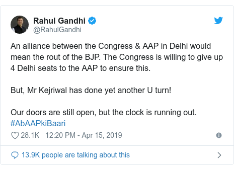Twitter post by @RahulGandhi: An alliance between the Congress & AAP in Delhi would mean the rout of the BJP. The Congress is willing to give up 4 Delhi seats to the AAP to ensure this. But, Mr Kejriwal has done yet another U turn! Our doors are still open, but the clock is running out. #AbAAPkiBaari