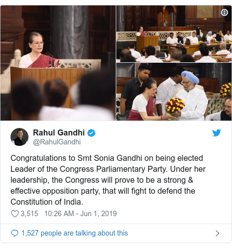 ट्विटर पोस्ट @RahulGandhi: Congratulations to Smt Sonia Gandhi on being elected Leader of the Congress Parliamentary Party. Under her leadership, the Congress will prove to be a strong & effective opposition party, that will fight to defend the Constitution of India.