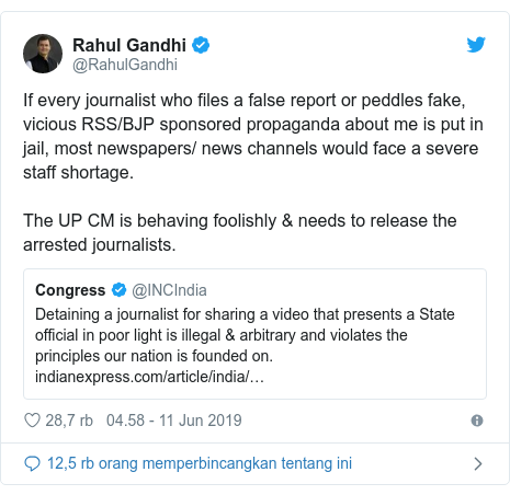 Twitter pesan oleh @RahulGandhi: If every journalist who files a false report or peddles fake, vicious RSS/BJP sponsored propaganda about me is put in jail, most newspapers/ news channels would face a severe staff shortage. The UP CM is behaving foolishly & needs to release the arrested journalists.