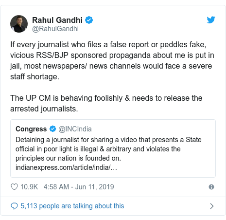 Twitter post by @RahulGandhi: If every journalist who files a false report or peddles fake, vicious RSS/BJP sponsored propaganda about me is put in jail, most newspapers/ news channels would face a severe staff shortage. The UP CM is behaving foolishly & needs to release the arrested journalists.