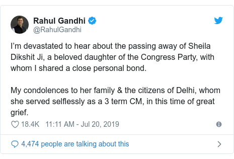 Twitter post by @RahulGandhi: I'm devastated to hear about the passing away of Sheila Dikshit Ji, a beloved daughter of the Congress Party, with whom I shared a close personal bond. My condolences to her family & the citizens of Delhi, whom she served selflessly as a 3 term CM, in this time of great grief.