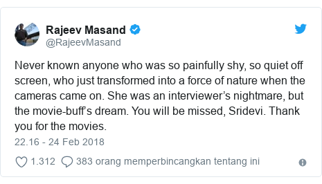 Twitter pesan oleh @RajeevMasand: Never known anyone who was so painfully shy, so quiet off screen, who just transformed into a force of nature when the cameras came on. She was an interviewer's nightmare, but the movie-buff's dream. You will be missed, Sridevi. Thank you for the movies.