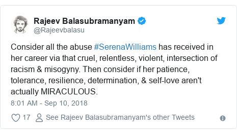 Twitter post by @Rajeevbalasu: Consider all the abuse #SerenaWilliams has received in her career via that cruel, relentless, violent, intersection of racism & misogyny. Then consider if her patience, tolerance, resilience, determination, & self-love aren't actually MIRACULOUS.