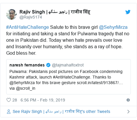 Twitter post by @Rajiv5174: #AntiHateChallenge Salute to this brave girl @SehyrMirza for initiating and taking a stand for Pulwama tragedy that no one in Pakistan did. Today when hate prevails over love and Insanity over humanity, she stands as a ray of hope. God bless her.