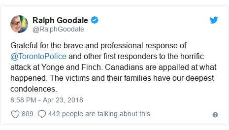 Twitter post by @RalphGoodale: Grateful for the brave and professional response of @TorontoPolice and other first responders to the horrific attack at Yonge and Finch. Canadians are appalled at what happened. The victims and their families have our deepest condolences.