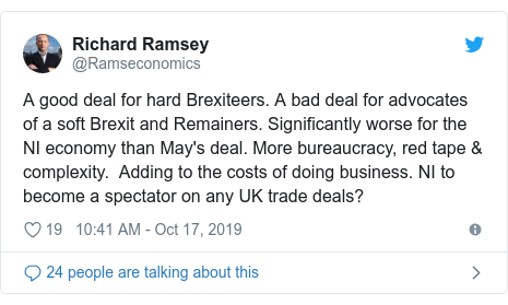 Twitter post by @Ramseconomics: A good deal for hard Brexiteers. A bad deal for advocates of a soft Brexit and Remainers. Significantly worse for the NI economy than May's deal. More bureaucracy, red tape & complexity.  Adding to the costs of doing business. NI to become a spectator on any UK trade deals?