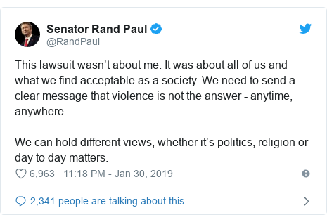 Twitter post by @RandPaul: This lawsuit wasn't about me. It was about all of us and what we find acceptable as a society. We need to send a clear message that violence is not the answer - anytime, anywhere. We can hold different views, whether it's politics, religion or day to day matters.