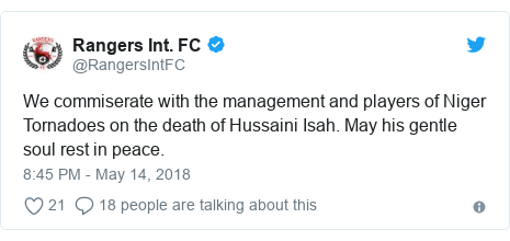 Twitter post by @RangersIntFC: We commiserate with the management and players of Niger Tornadoes on the death of Hussaini Isah. May his gentle soul rest in peace.
