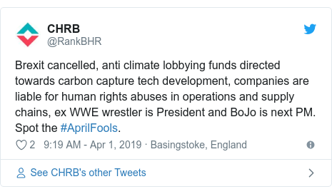 Twitter post by @RankBHR: Brexit cancelled, anti climate lobbying funds directed towards carbon capture tech development, companies are liable for human rights abuses in operations and supply chains, ex WWE wrestler is President and BoJo is next PM. Spot the #AprilFools.