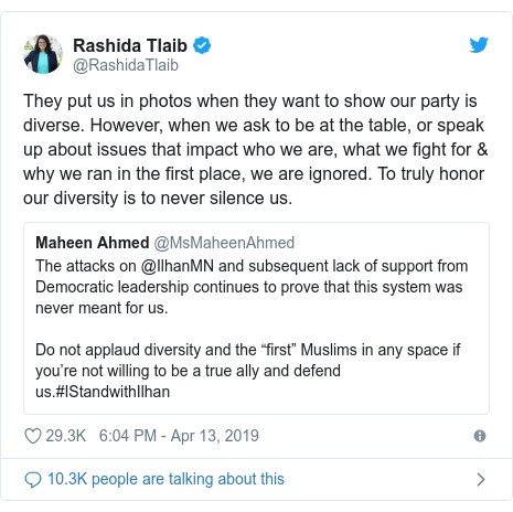 Twitter post by @RashidaTlaib: They put us in photos when they want to show our party is diverse. However, when we ask to be at the table, or speak up about issues that impact who we are, what we fight for & why we ran in the first place, we are ignored. To truly honor our diversity is to never silence us.
