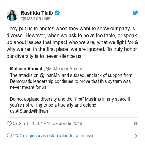 Twitter post de @RashidaTlaib: They put us in photos when they want to show our party is diverse. However, when we ask to be at the table, or speak up about issues that impact who we are, what we fight for & why we ran in the first place, we are ignored. To truly honor our diversity is to never silence us.
