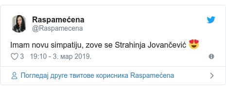 Twitter post by @Raspamecena: Imam novu simpatiju, zove se Strahinja Jovančević 😍
