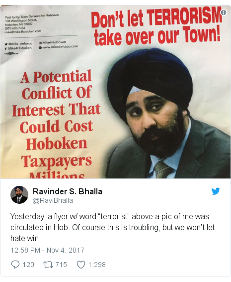 "Twitter post by @RaviBhalla: Yesterday, a flyer w/ word ""terrorist"" above a pic of me was circulated in Hob. Of course this is troubling, but we won't let hate win."