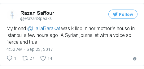 Twitter post by @RazanSpeaks: My friend @HallaBarakat was killed in her mother's house in Istanbul a few hours ago. A Syrian journalist with a voice so fierce and true.