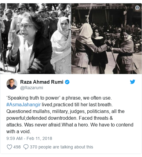 Twitter post by @Razarumi: 'Speaking truth to power' a phrase, we often use. #AsmaJahangir lived,practiced till her last breath. Questioned mullahs, military, judges, politicians, all the powerful;defended downtrodden. Faced threats & attacks. Was never afraid.What a hero. We have to contend with a void.