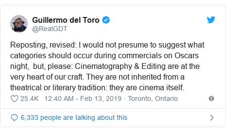 Twitter post by @RealGDT: Reposting, revised  I would not presume to suggest what categories should occur during commercials on Oscars night,  but, please  Cinematography & Editing are at the very heart of our craft. They are not inherited from a theatrical or literary tradition  they are cinema itself.