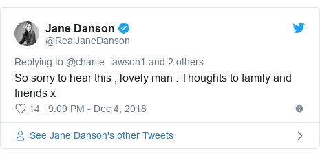 Twitter post by @RealJaneDanson: So sorry to hear this , lovely man . Thoughts to family and friends x