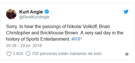 Publicación de Twitter por @RealKurtAngle: Sorry  to hear the passings of Nikolai Volkoff, Brian Christopher and Brickhouse Brown. A very sad day in the history of Sports Entertainment. #RIP