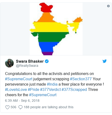 Twitter post by @ReallySwara: Congratulations to all the activists and petitioners on #SupremeCourt judgement scrapping #Section377 Your perseverance just made #India a freer place for everyone ! #LoveIsLove #Pride #377Verdict #377Scrapped Three cheers for the #SupremeCourt