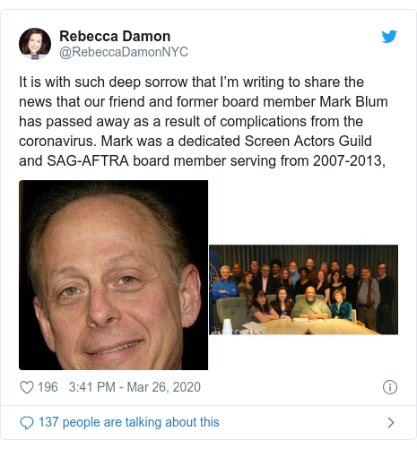 Twitter post by @RebeccaDamonNYC: It is with such deep sorrow that I'm writing to share the news that our friend and former board member Mark Blum has passed away as a result of complications from the coronavirus. Mark was a dedicated Screen Actors Guild and SAG-AFTRA board member serving from 2007-2013,