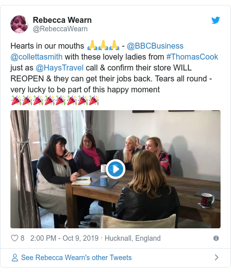 Twitter post by @RebeccaWearn: Hearts in our mouths 🙏🙏🙏 - @BBCBusiness @collettasmith with these lovely ladies from #ThomasCook just as @HaysTravel call & confirm their store WILL REOPEN & they can get their jobs back. Tears all round - very lucky to be part of this happy moment 🎉🎉🎉🎉🎉🎉🎉🎉