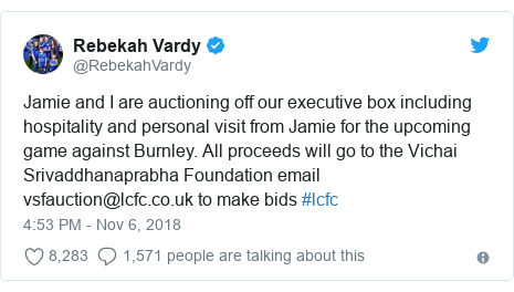 Twitter post by @RebekahVardy: Jamie and I are auctioning off our executive box including hospitality and personal visit from Jamie for the upcoming game against Burnley. All proceeds will go to the Vichai Srivaddhanaprabha Foundation email vsfauction@lcfc.co.uk to make bids #lcfc