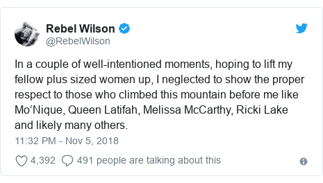 Twitter post by @RebelWilson: In a couple of well-intentioned moments, hoping to lift my fellow plus sized women up, I neglected to show the proper respect to those who climbed this mountain before me like Mo'Nique, Queen Latifah, Melissa McCarthy, Ricki Lake and likely many others.