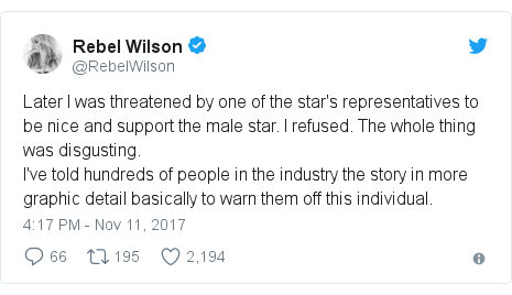 Twitter post by @RebelWilson: Later I was threatened by one of the star's representatives to be nice and support the male star. I refused. The whole thing was disgusting.I've told hundreds of people in the industry the story in more graphic detail basically to warn them off this individual.