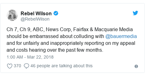 Twitter post by @RebelWilson: Ch 7, Ch 9, ABC, News Corp, Fairfax & Macquarie Media should be embarrassed about colluding with @bauermedia and for unfairly and inappropriately reporting on my appeal and costs hearing over the past few months.