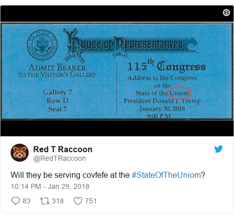 Twitter post by @RedTRaccoon: Will they be serving covfefe at the #StateOfTheUniom?
