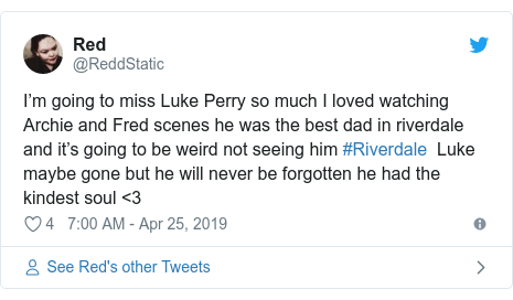 Twitter post by @ReddStatic: I'm going to miss Luke Perry so much I loved watching Archie and Fred scenes he was the best dad in riverdale and it's going to be weird not seeing him #Riverdale  Luke maybe gone but he will never be forgotten he had the kindest soul <3