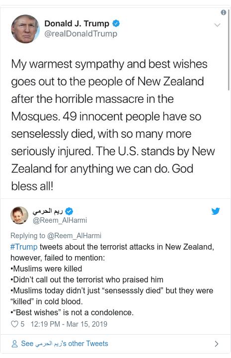 """د @Reem_AlHarmi په مټ ټویټر  تبصره : #Trump tweets about the terrorist attacks in New Zealand, however, failed to mention •Muslims were killed •Didn't call out the terrorist who praised him •Muslims today didn't just """"sensesssly died"""" but they were """"killed"""" in cold blood.•""""Best wishes"""" is not a condolence."""