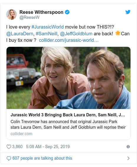 Twitter post by @ReeseW: I love every #JurassicWorld movie but now THIS?!? @LauraDern, #SamNeill, @JeffGoldblum are back! 🌟Can I buy tix now ?