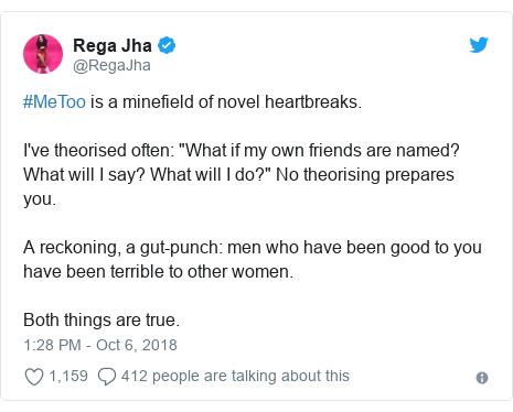 "Twitter post by @RegaJha: #MeToo is a minefield of novel heartbreaks.I've theorised often  ""What if my own friends are named? What will I say? What will I do?"" No theorising prepares you.A reckoning, a gut-punch  men who have been good to you have been terrible to other women.Both things are true."