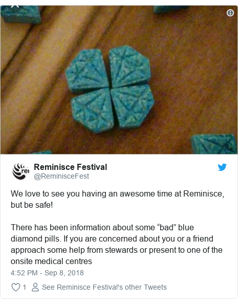 "Twitter post by @ReminisceFest: We love to see you having an awesome time at Reminisce, but be safe! There has been information about some ""bad"" blue diamond pills. If you are concerned about you or a friend approach some help from stewards or present to one of the onsite medical centres"