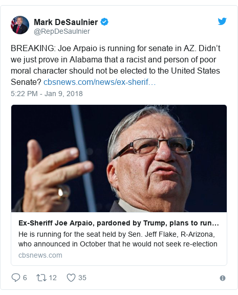 Twitter post by @RepDeSaulnier: BREAKING  Joe Arpaio is running for senate in AZ. Didn't we just prove in Alabama that a racist and person of poor moral character should not be elected to the United States Senate?