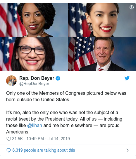 Twitter post by @RepDonBeyer: Only one of the Members of Congress pictured below was born outside the United States.It's me, also the only one who was not the subject of a racist tweet by the President today. All of us — including those like @Ilhan and me born elsewhere — are proud Americans.