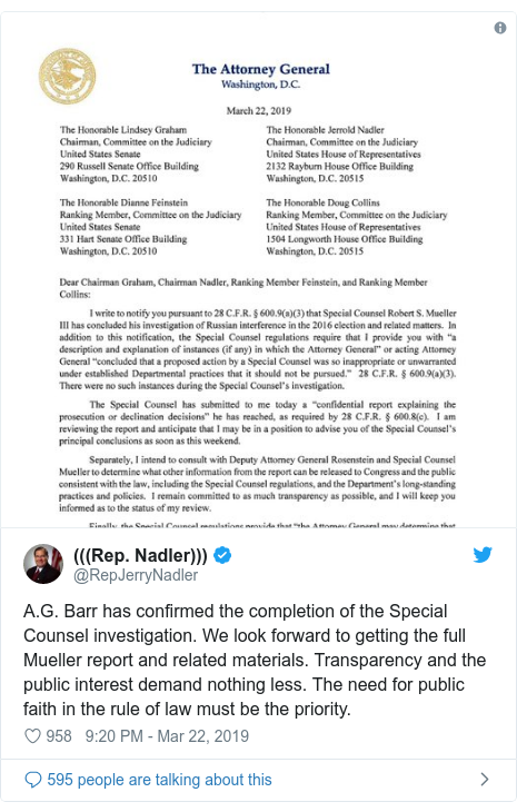Twitter post by @RepJerryNadler: A.G. Barr has confirmed the completion of the Special Counsel investigation. We look forward to getting the full Mueller report and related materials. Transparency and the public interest demand nothing less. The need for public faith in the rule of law must be the priority.
