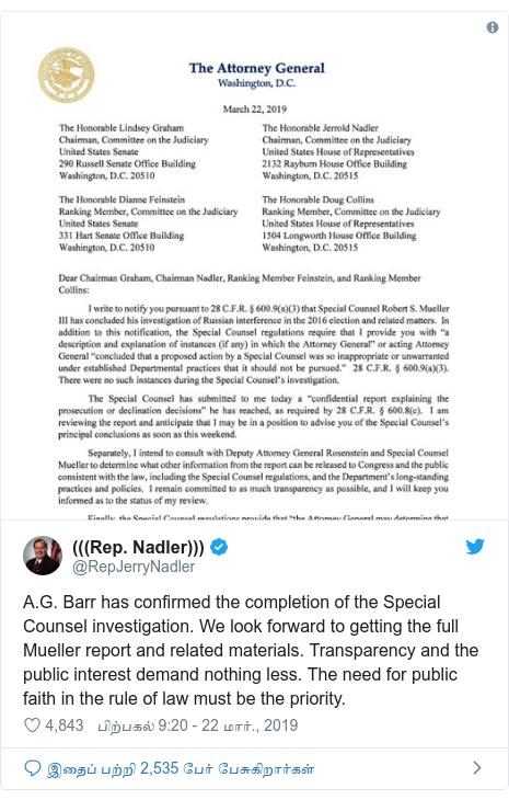 டுவிட்டர் இவரது பதிவு @RepJerryNadler: A.G. Barr has confirmed the completion of the Special Counsel investigation. We look forward to getting the full Mueller report and related materials. Transparency and the public interest demand nothing less. The need for public faith in the rule of law must be the priority.