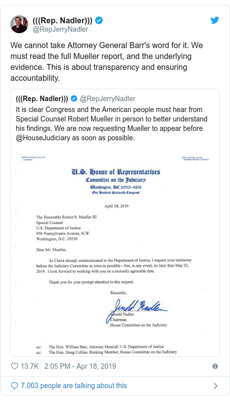 Twitter post by @RepJerryNadler: We cannot take Attorney General Barr's word for it. We must read the full Mueller report, and the underlying evidence. This is about transparency and ensuring accountability.