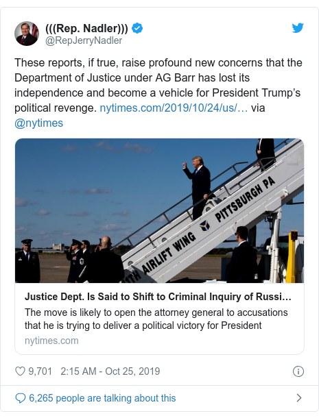 Twitter post by @RepJerryNadler: These reports, if true, raise profound new concerns that the Department of Justice under AG Barr has lost its independence and become a vehicle for President Trump's political revenge.  via @nytimes