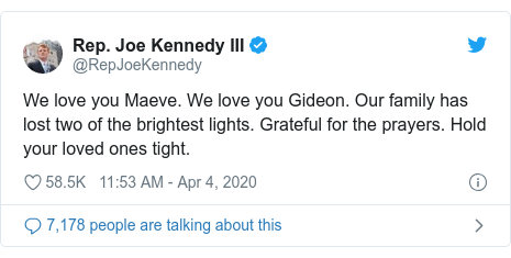 Twitter post by @RepJoeKennedy: We love you Maeve. We love you Gideon. Our family has lost two of the brightest lights. Grateful for the prayers. Hold your loved ones tight.